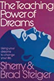 The Teaching Power of Dreams, Brad Steiger and Sherry Hansen Steiger, 0924608048