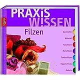 PraxisWissen Filzen: Geschichte, Material, Nassfilzen, Nunofilzen, Trockenfilzen, Tipps & Tricks, Galerie