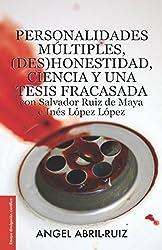 Personalidades múltiples, (des)honestidad, ciencia y una tesis fracasada con Salvador Ruiz de Maya e Inés López López (Spanish Edition)