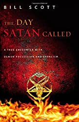 The Day Satan Called: One Couple's True Encounter with Demon Possession and Exorcism