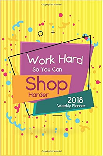 amazon 2018 weekly planner work hard so you can shop harder 2018