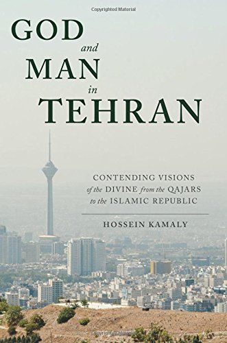 BEST God and Man in Tehran: Contending Visions of the Divine from the Qajars to the Islamic Republic Z.I.P