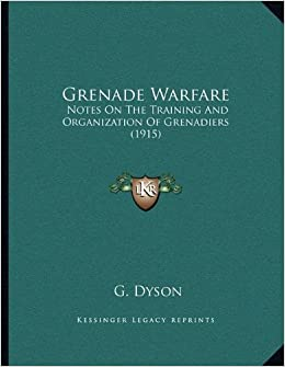 Grenade Warfare: Notes on the Training and Organization of Grenadiers (1915)