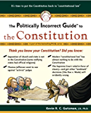 The Politically Incorrect Guide to the Constitution (Politically Incorrect Guides (Paperback))