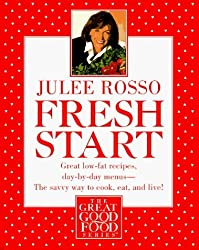 Fresh Start: Great Low-Fat Recipes, Day-by-Day Menus--The Savvy Way to Cook, Eat, and Live (The great good food series) by Julee Rosso (1996-04-14)