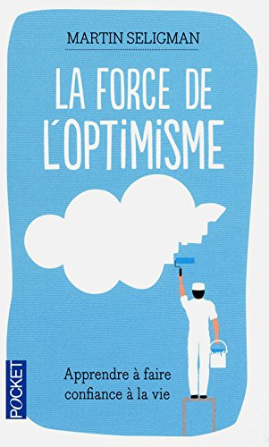 La force de l'optimisme Poche – 19 avril 2012 Martin SELIGMAN Jacques LECOMTE Larry COHEN La force de l' optimisme