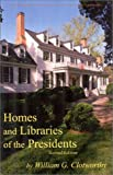 Homes and Libraries of the President, William G. Clotworthy, 0939923831
