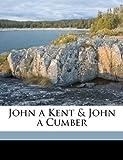 img - for John a Kent & John a Cumber book / textbook / text book