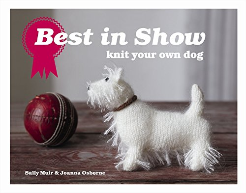 Best in Show: Knit Your Own Dog (Best In Show Knit Your Own Dog)