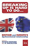 img - for Breaking Up is Hard to Do: Britain and Europe's Dysfunctional Relationship (Hobart Paperback) book / textbook / text book