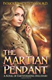 The Martian Pendant, Patrick Ellsworth Taylor MD, 0989157121