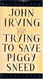 Trying to Save Piggy Sneed, John Irving, 1559703237