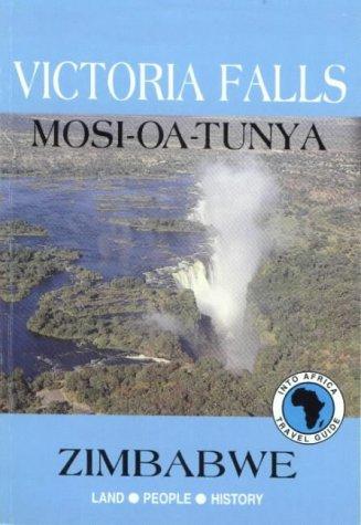 Victoria Falls: Mosi Oa Tunya: Zimbabwe: Land-People-History (Into Africa travel guides series)...