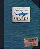 Encyclopedia Prehistorica: Sharks and Other Sea Monsters