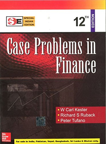Case Problems in Finance 12th Edition Special Indian Edition