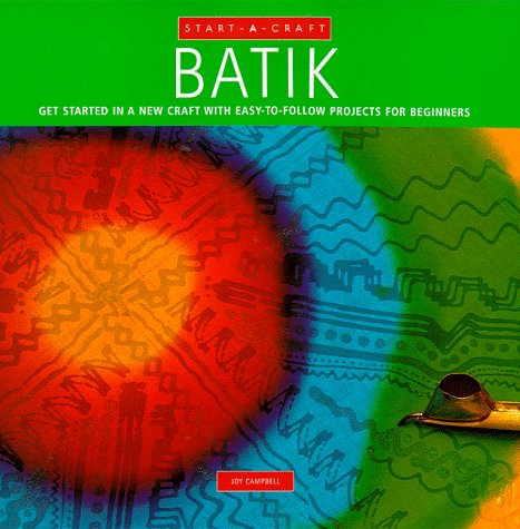 Batik  Get Started In A New Craft With Easy To Follow Projects For Beginners  Start A Craft Series