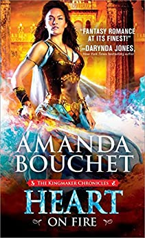 Heart on Fire (The Kingmaker Chronicles Book 3) by [Bouchet, Amanda]