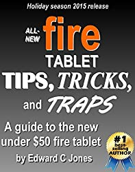 All-new Fire Tablet Tips, Tricks, and Traps: A comprehensive user guide to the new under-$50 fire tablet