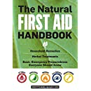 The Natural First Aid Handbook: Household Remedies, Herbal Treatments, and Basic Emergency Preparedness Everyone Should Know