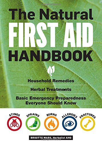 The Natural First Aid Handbook: Household Remedies, Herbal Treatments, and Basic Emergency Preparedness Everyone Should (Herbal Aid)