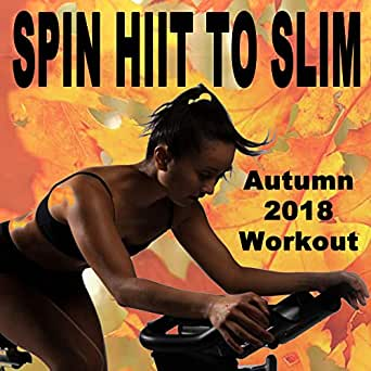 Spin H.I.I.T. To Slim (Autumn 2018 Workout - Spinning the Best ...