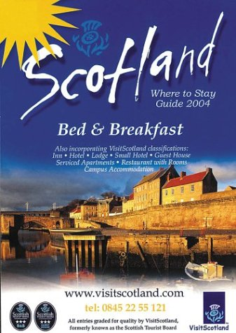 Where to Stay Scotland 2004: Bed & Breakfast (SCOTLAND BED AND BREAKFAST)...