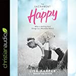The Sacrament of Happy: What a Smiling God Brings to a Wounded World | Lisa Harper