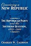 Conceiving a New Republic, Charles W. Calhoun, 0700614621