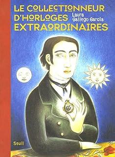 Le collectionneur d'horloges extraordinaires, Gallego Garcia, Laura