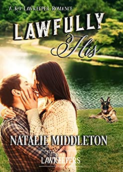 Lawfully His: Inspirational Christian Contemporary (A K-9 Lawkeeper Romance) by [Middleton, Natalie, Lawkeepers, The]