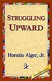 Struggling Upward, Alger Jr. Horatio Staff, 1421818604