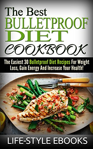 BULLETPROOF DIET: The Best BULLETPROOF DIET COOKBOOK - The Easiest 30 Bulletproof Diet Recipes For Weight Loss, Gain Energy And Increase Your Health!: ... for beginners, bulletproof diet recipes) (Best Smoothies For Weight Gain)
