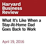 What It's Like When a Stay-At-Home Dad Goes Back to Work | Whitney Johnson