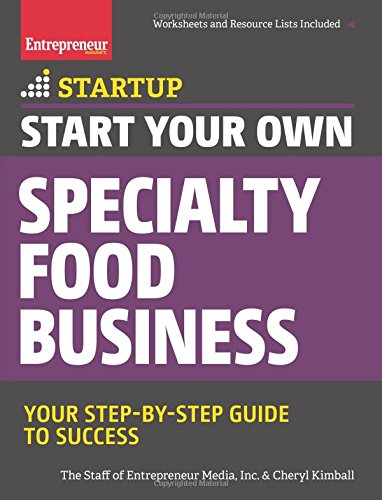 Start Your Own Specialty Food Business: Your Step-By-Step Startup Guide to Success (StartUp Series) 1