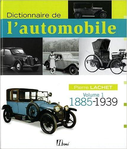En ligne téléchargement gratuit Dictionnaire de l'automobile : Volume 1, 1885-1939 pdf