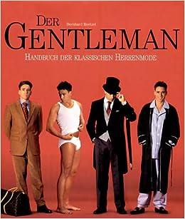 Der Gentleman Handbuch Der Klassischen Herrenmode Roetzel Bernhard 9783833110603 Amazon Com Books