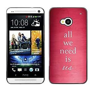 TopCaseStore / la caja del caucho duro de la cubierta de protección de la piel - All We Need Is Us Pink Text Quote Love - HTC One M7