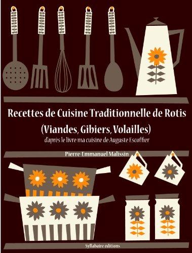 Recettes de Cuisine Traditionnelle de Rotis (Viandes, Gibiers, Volailles) (Les recettes d