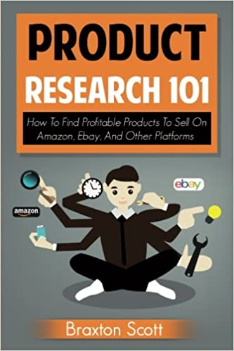 Product Research 101 How To Find Profitable Products To Sell On Amazon Ebay And Other Platforms Scott Braxton 9781537717593 Amazon Com Books