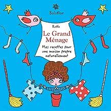 Le Grand Ménage: Mes recettes pour une maison propre naturellement (French Edition)