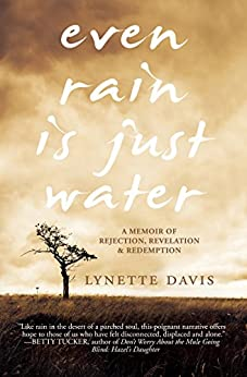 Even Rain Is Just Water: A Memoir of Rejection, Revelation & Redemption