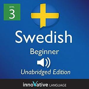 Learn Swedish - Level 3 Beginner Swedish, Volume 1: Lessons 1-25 Audiobook