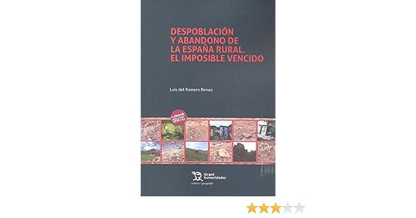 Despoblación y Abandono de la España Rural. El Imposible Vencido Crónica: Amazon.es: del Romero Renau, Luis: Libros