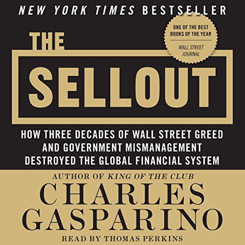 The Sellout: How Three Decades of Wall Street Greed and Government Mismanagement Destroyed the Global Financial System by HarperCollins