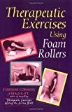 Therapeutic Exercises Using Foam Rollers, Creager, Caroline C., 0964115336