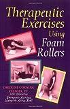 Therapeutic Exercises Using Foam Rollers, Creager, Caroline C., 0964115336