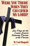 Were You There When They Crucified My Lord?, W. Carl Bogard, 0687031923