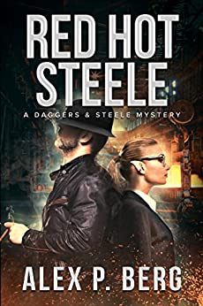 Red Hot Steele (Daggers & Steele Book 1) by [Berg, Alex P.]