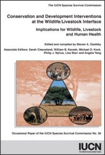 Conservation and Development Interventions at the Wildlife/Livestock Interface: Implications for Wildlife, Livestock and Human Health (IUCN Species Survival Commission Occasional Paper)