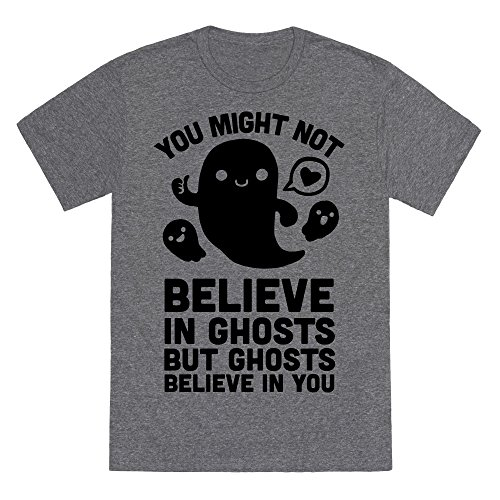 You Might Not Believe in Ghosts But Ghosts Believe in You Heathered Gray Small Mens/Unisex Fitted Triblend Tee by LookHUMAN (Halloween 89123)
